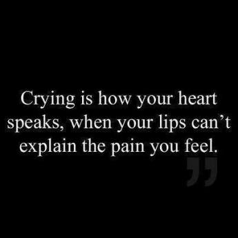Crying is how your heart speaks...